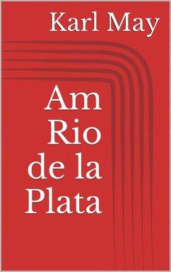 Am Rio de la Plata (eBook, ePUB) - May, Karl