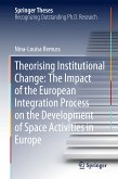 Theorising Institutional Change: The Impact of the European Integration Process on the Development of Space Activities in Europe (eBook, PDF)