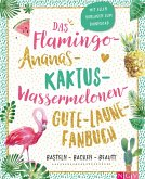 Das Flamingo-Ananas-Kaktus-Wassermelonen-Gute-Laune-Fanbuch (eBook, ePUB)