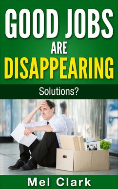 Good Jobs Are Disappearing: Solutions? (eBook, ...