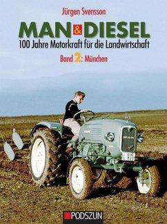 MAN & Diesel 100 Jahre Motorkraft für die Landwirtschaft Band 2: München - Svensson, Jürgen
