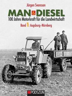 MAN & Diesel 100 Jahre Motorkraft für die Landwirtschaft Band 1: Augsburg-Nürnberg - Svensson, Jürgen