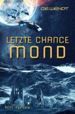 Letzte Chance Mond - Wendt, O. E.