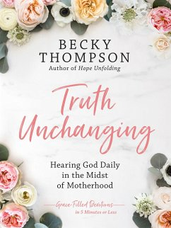 Truth Unchanging: Hearing God Daily in the Midst of Motherhood - Thompson, Becky