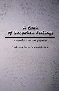 A Book of Unspoken Feelings - Jordan- Williams, Lashaunta Patrice