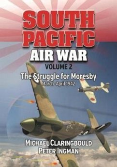South Pacific Air War Volume 2: The Struggle for Moresby, March - April 1942 - Claringbould, Michael; Ingman, Peter