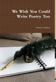 We Wish You Could Write Poetry Too