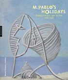 M. Pablo's Holidays: Picasso in Antibes Juan-Les-Pins, 1920-1946