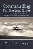 Commanding Far Eastern Skies: A Critical Analysis of the Royal Air Force Air Superiority Campaign in India, Burma and Malaya 1941-1945