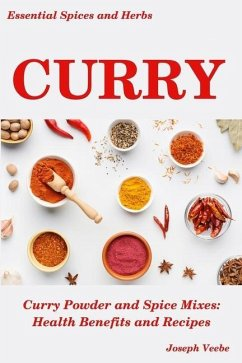 Curry: Curry Powder and Spice Mixes, Health Benefits and Recipes - Veebe, Joseph
