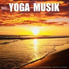 YOGA MUSIK - 11 traumhafte Yoga-Klangwelten zur Entspannung von Körper, Geist und Seele (MP3-Download) - Deeken, Yella A.