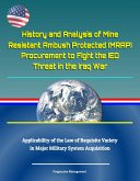 History and Analysis of Mine Resistant Ambush Protected (MRAP) Procurement to Fight the IED Threat in the Iraq War, Applicability of the Law of Requisite Variety in Major Military System Acquisition (eBook, ePUB)