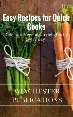 Easy Recipes for Quick Cooks: Delicious Vegetar...