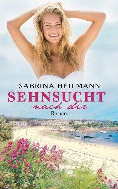 Sehnsucht nach dir (eBook, ePUB) - Heilmann, Sabrina