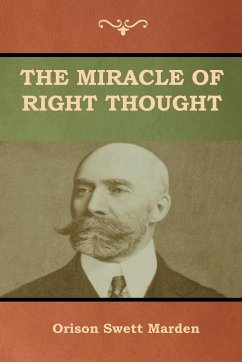 The Miracle of Right Thought - Marden, Orison Swett