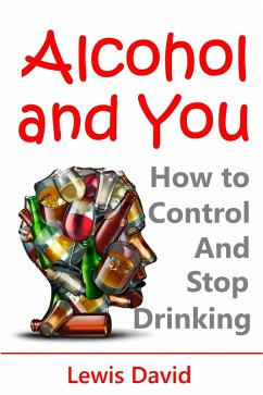Alcohol and You: How to Control and Stop Drinki...