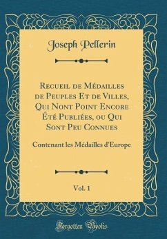 Recueil de Médailles de Peuples Et de Villes, Qui N'ont Point Encore Été Publiées, ou Qui Sont Peu Connues, Vol. 1