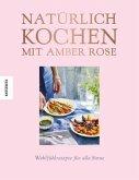 Natürlich kochen mit Amber Rose (Mängelexemplar)