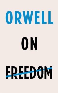 Orwell on Freedom - Orwell, George