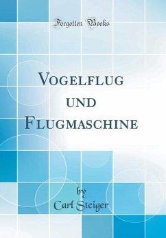 Vogelflug und Flugmaschine (Classic Reprint)