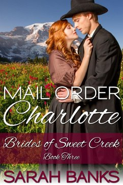 Mail Order Charlotte (Brides of Sweet Creek, #3...