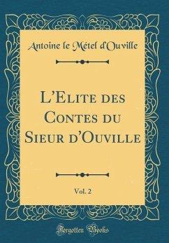 L'Elite des Contes du Sieur d'Ouville, Vol. 2 (Classic Reprint)