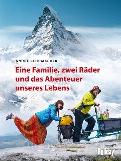 HOLIDAY Reisebuch: Eine Familie, zwei Räder und das Abenteuer unseres Lebens - Schumacher, André
