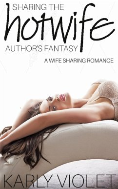 Sharing The Hotwife Author?s Fantasy: A Wife Sh...