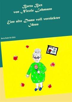 Berta Bux - Eine alte Dame voll verrückter Ideen (eBook, ePUB)
