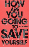 How Are You Going To Save Yourself (eBook, ePUB)
