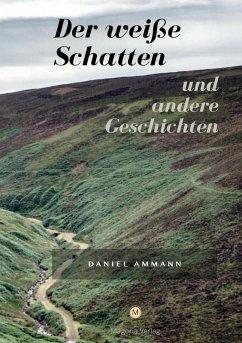 Der weiße Schatten (eBook, ePUB) - Ammann, Daniel