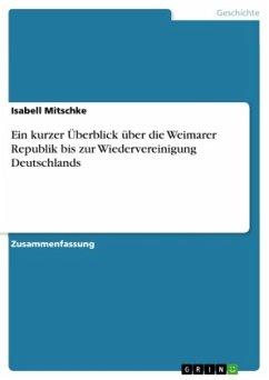 Ein kurzer Überblick über die Weimarer Republik bis zur Wiedervereinigung Deutschlands