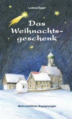 Das Weihnachtsgeschenk - Egger, Ludwig