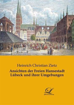Ansichten der Freien Hansestadt Lübeck und ihrer Umgebungen - Zietz, Heinrich Christian