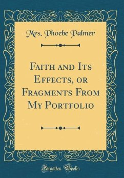 Faith and Its Effects, or Fragments From My Portfolio (Classic Reprint)