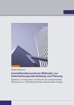 Immobilienökonomische Methoden zur Entscheidungsunterstützung und Planung - Metzner, Steffen