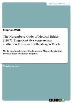 The Nuremberg Code of Medical Ethics (1947): Eingedenk des vergessenen ärztlichen Ethos im 1000- jährigen Reich (eBook, PDF)