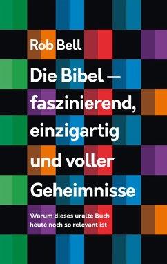 Die Bibel - faszinierend, einzigartig und voller Geheimnisse (eBook, ePUB) - Bell, Rob