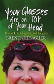 Your Glasses Are on Top of Your Head: Tales of Life, Longevity, and Laughter (eBook, ePUB)