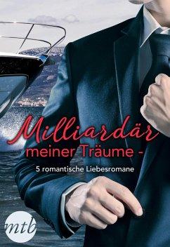 Milliardär meiner Träume - 5 romantische Liebesromane (eBook, ePUB)