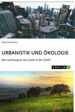 Urbanistik und Ökologie. Wie nachhaltig ist das Leben in der Stadt?