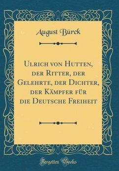 Ulrich von Hutten, der Ritter, der Gelehrte, de...