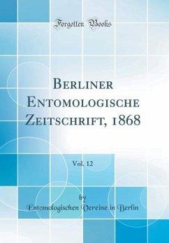 Berliner Entomologische Zeitschrift, 1868, Vol....