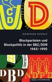 Blockparteien und Blockpolitik in der SBZ/DDR 1945-1990