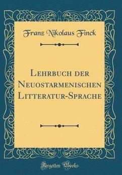 Lehrbuch der Neuostarmenischen Litteratur-Sprache (Classic Reprint)