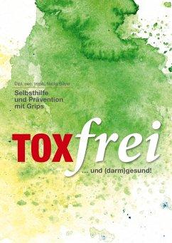 Toxfrei - Selbsthilfe und Prävention mit Grips - Beyer, Nadia