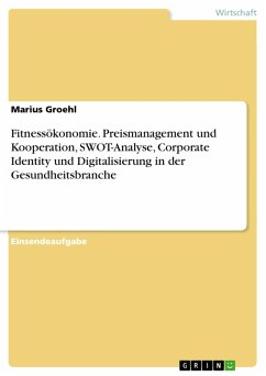 Fitnessökonomie. Preismanagement und Kooperation, SWOT-Analyse, Corporate Identity und Digitalisierung in der Gesundheitsbranche (eBook, PDF)