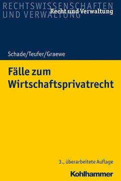 Fälle zum Wirtschaftsprivatrecht (eBook, PDF) - Schade, Georg Friedrich; Teufer, Andreas; Graewe, Daniel