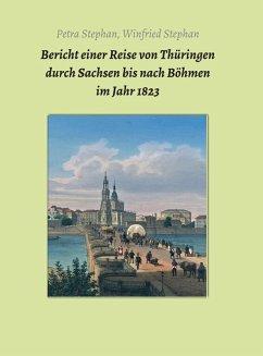 Bericht einer Reise von Thüringen durch Sachsen bis nach Böhmen im Jahr 1823 (eBook, ePUB) - Stephan, Petra Winfried