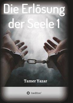 Die Erlösung der Seele 1 - Yazar, Tamer
